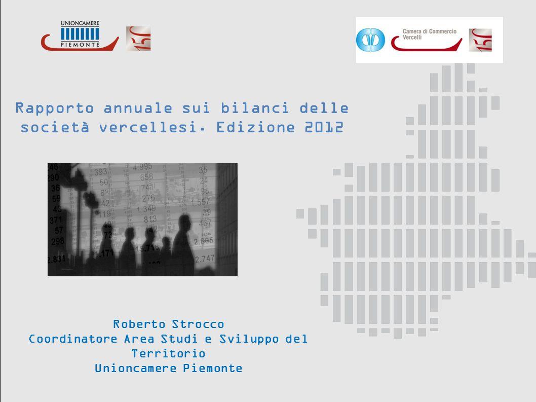 Roberto Strocco Coordinatore Area Studi e Sviluppo del Territorio Unioncamere Piemonte Rapporto annuale sui bilanci delle società vercellesi. Edizione
