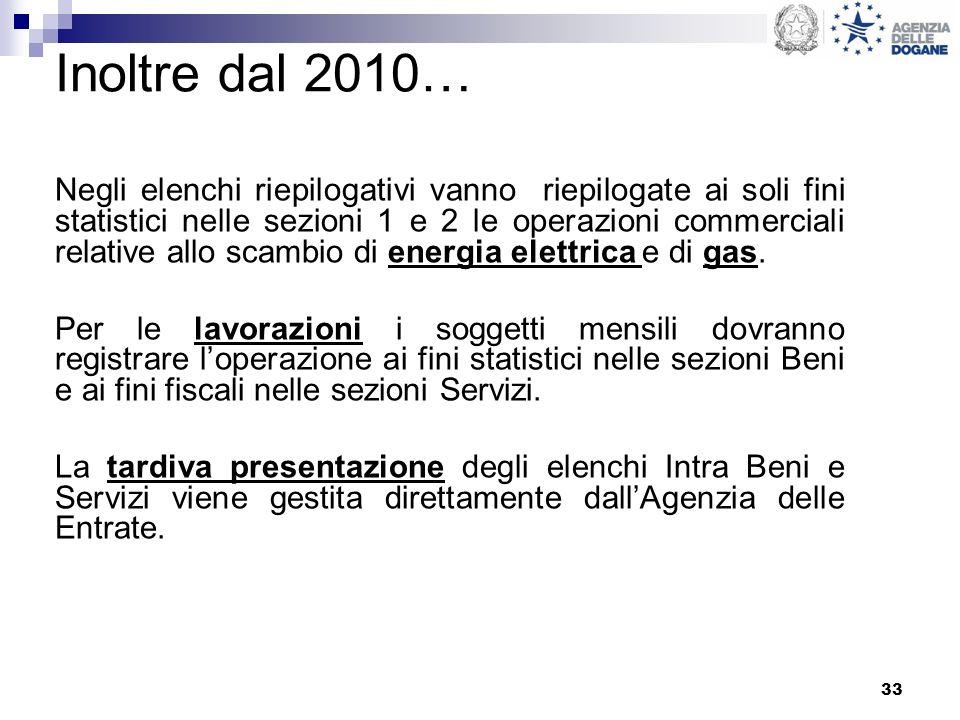 33 Inoltre dal 2010… Negli elenchi riepilogativi vanno riepilogate ai soli fini statistici nelle sezioni 1 e 2 le operazioni commerciali relative allo scambio di energia elettrica e di gas.