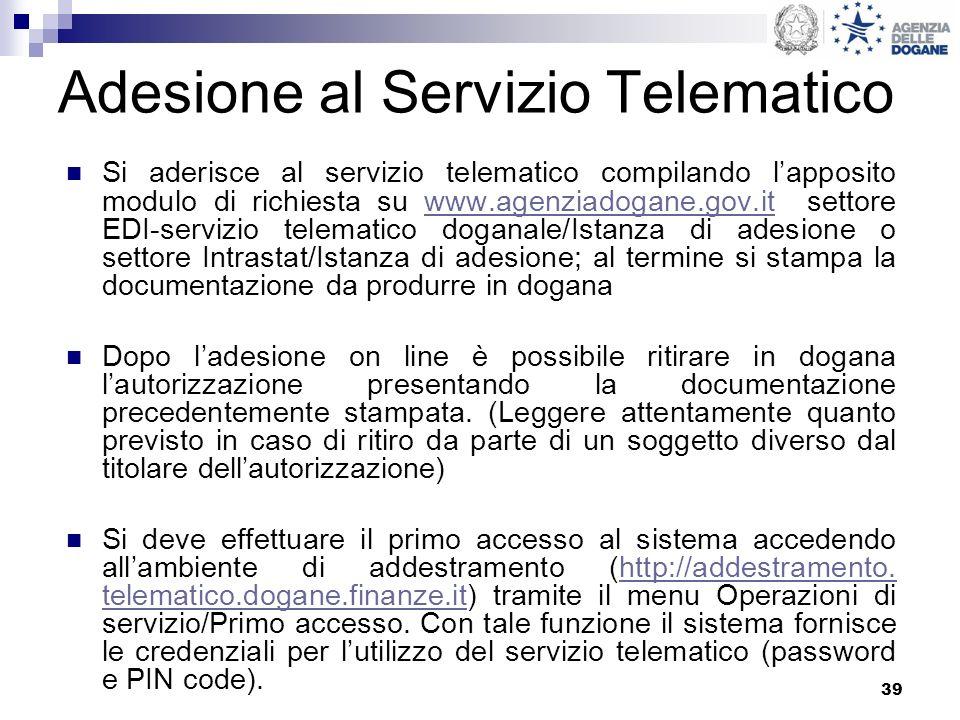 39 Adesione al Servizio Telematico Si aderisce al servizio telematico compilando lapposito modulo di richiesta su www.agenziadogane.gov.it settore EDI