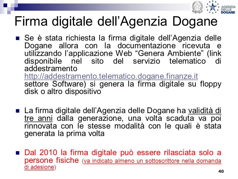 40 Firma digitale dellAgenzia Dogane Se è stata richiesta la firma digitale dellAgenzia delle Dogane allora con la documentazione ricevuta e utilizzan