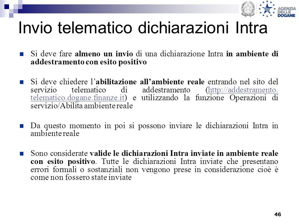 46 Invio telematico dichiarazioni Intra Si deve fare almeno un invio di una dichiarazione Intra in ambiente di addestramento con esito positivo Si dev