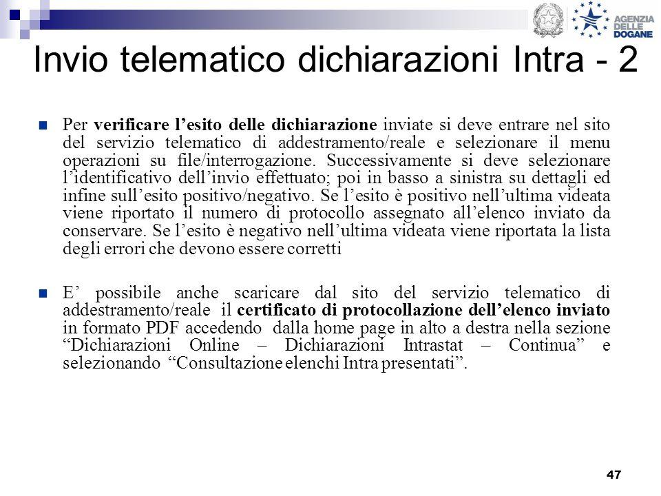 47 Invio telematico dichiarazioni Intra - 2 Per verificare lesito delle dichiarazione inviate si deve entrare nel sito del servizio telematico di addestramento/reale e selezionare il menu operazioni su file/interrogazione.