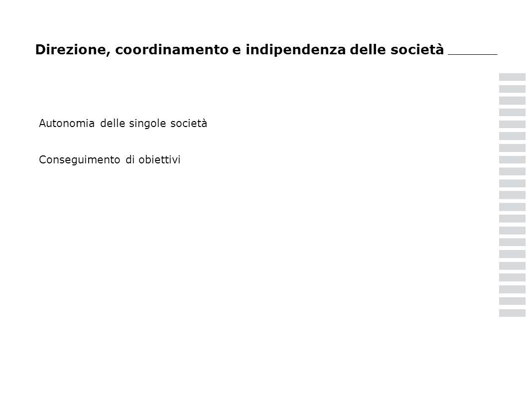 Direzione, coordinamento e indipendenza delle società Autonomia delle singole società Conseguimento di obiettivi