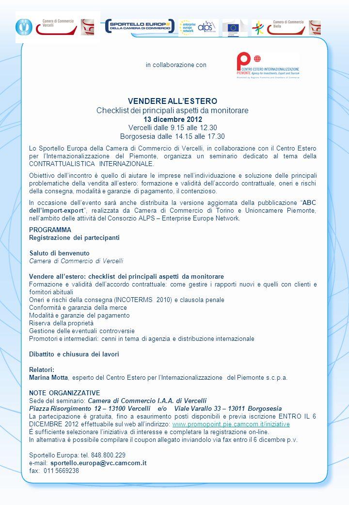 Coupon di adesione VENDERE ALLESTERO Checklist dei principali aspetti da monitorare 13 dicembre 2012 Vercelli dalle 9.15 alle 12.30 Borgosesia dalle 14.15 alle 17.30 NOTA BENE: è possibile selezionare una località.