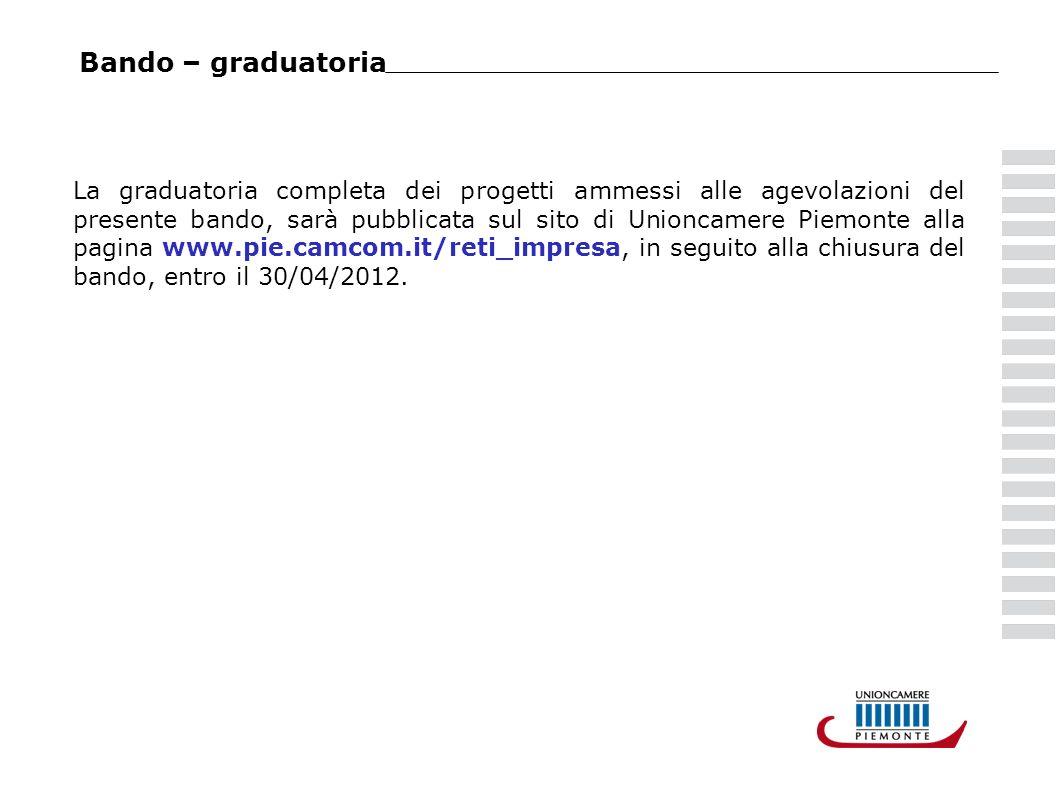 La graduatoria completa dei progetti ammessi alle agevolazioni del presente bando, sarà pubblicata sul sito di Unioncamere Piemonte alla pagina www.pie.camcom.it/reti_impresa, in seguito alla chiusura del bando, entro il 30/04/2012.