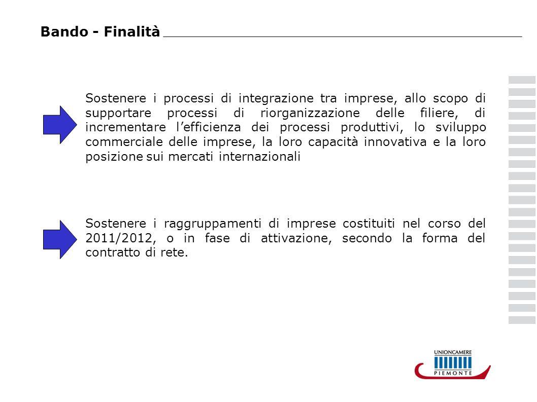 Bando - Finalità Sostenere i processi di integrazione tra imprese, allo scopo di supportare processi di riorganizzazione delle filiere, di incrementar