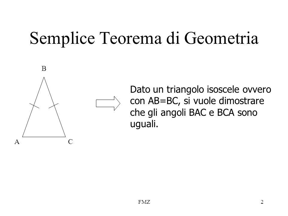 FMZ2 Semplice Teorema di Geometria AC B Dato un triangolo isoscele ovvero con AB=BC, si vuole dimostrare che gli angoli BAC e BCA sono uguali.