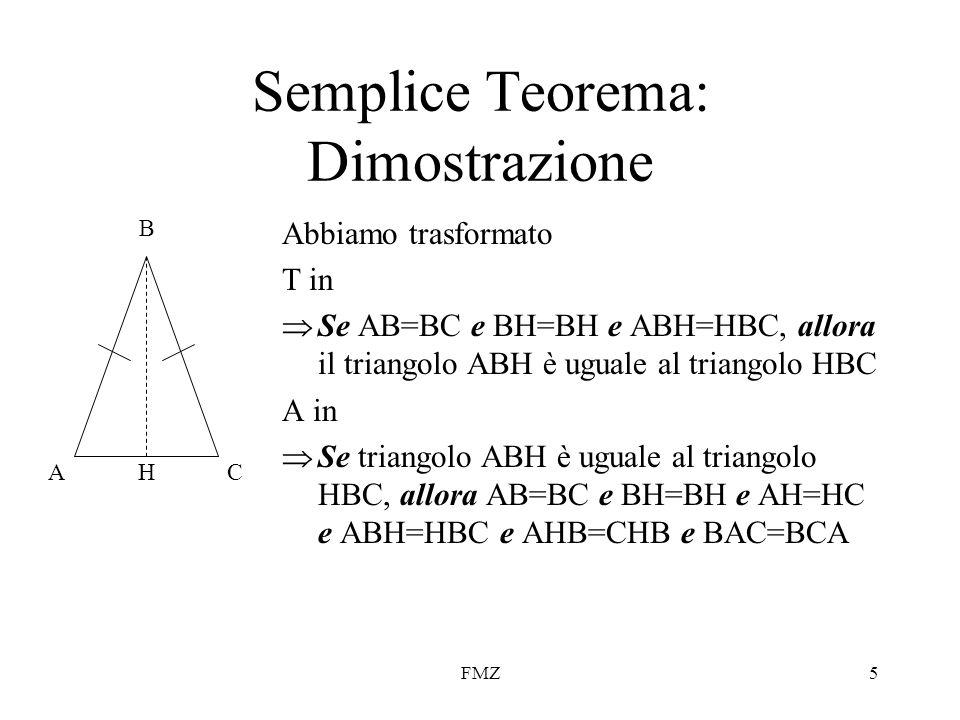 FMZ5 Semplice Teorema: Dimostrazione Abbiamo trasformato T in Se AB=BC e BH=BH e ABH=HBC, allora il triangolo ABH è uguale al triangolo HBC A in Se tr