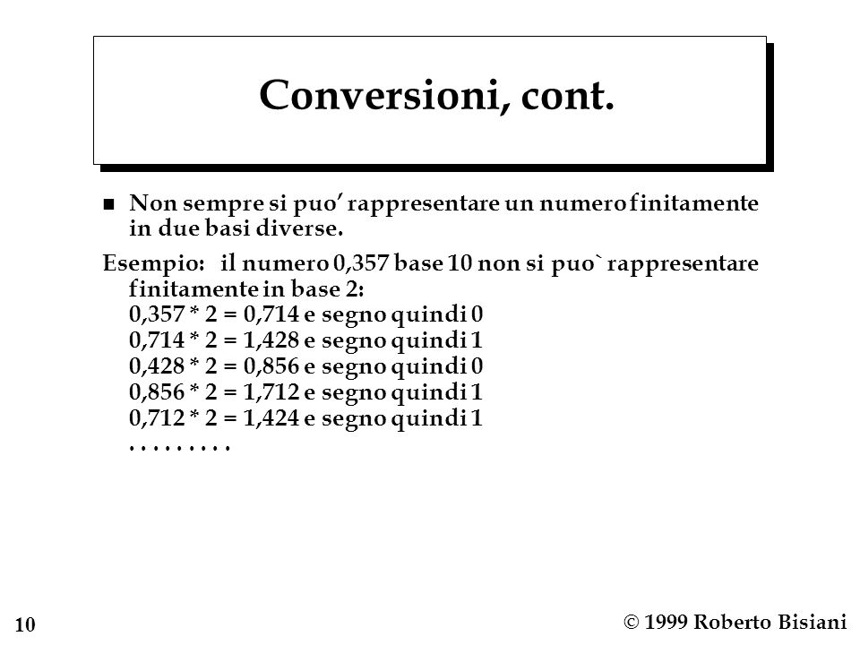 11 © 1999 Roberto Bisiani Numeri negativi n Segno e grandezza Non efficente nellimplementare le operazioni aritmentiche