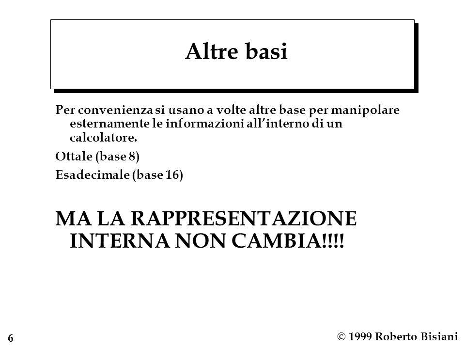 7 © 1999 Roberto Bisiani Altre basi n Non a caso sono basi potenza di 2 La conversione da e a binario e molto facile n Il loro uso e superato grazie alla potenza delle interfacce utente.