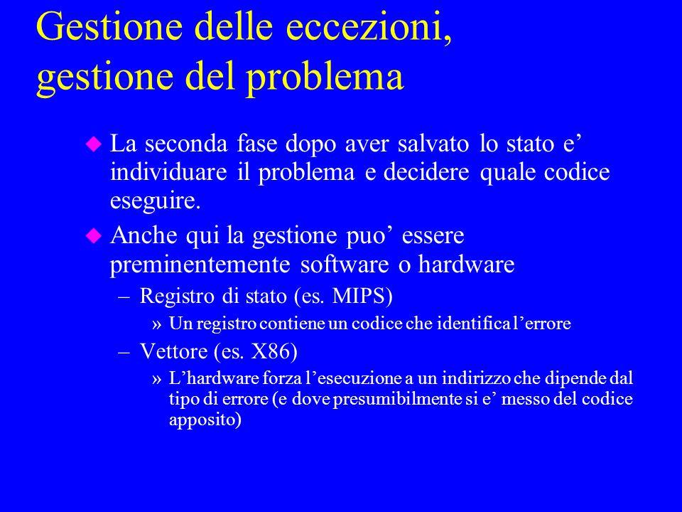 Gestione delle eccezioni, gestione del problema u La seconda fase dopo aver salvato lo stato e individuare il problema e decidere quale codice eseguire.