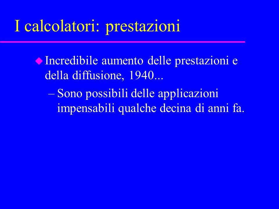 I calcolatori: prestazioni u Incredibile aumento delle prestazioni e della diffusione, 1940...