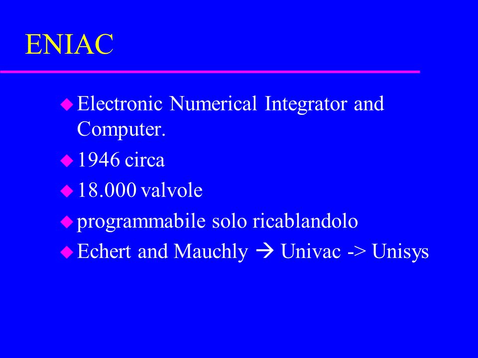 ENIAC u Electronic Numerical Integrator and Computer.