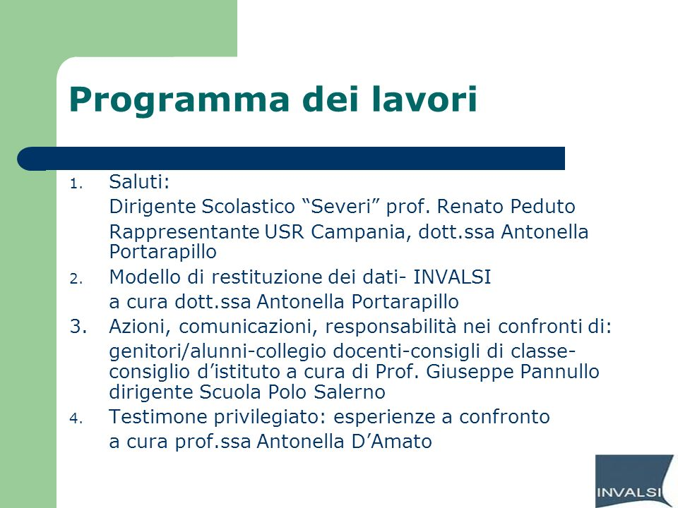 Programma dei lavori 1. Saluti: Dirigente Scolastico Severi prof. Renato Peduto Rappresentante USR Campania, dott.ssa Antonella Portarapillo 2. Modell