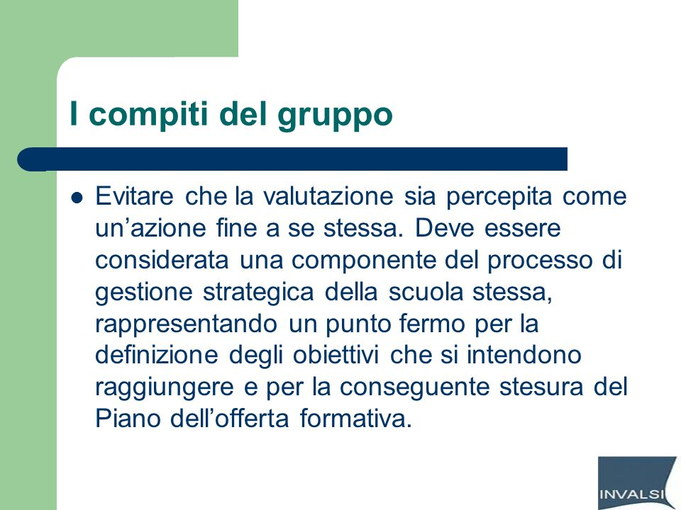 I compiti del gruppo Evitare che la valutazione sia percepita come unazione fine a se stessa. Deve essere considerata una componente del processo di g