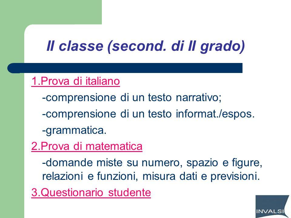 II classe (second. di II grado) 1.Prova di italiano -comprensione di un testo narrativo; -comprensione di un testo informat./espos. -grammatica. 2.Pro