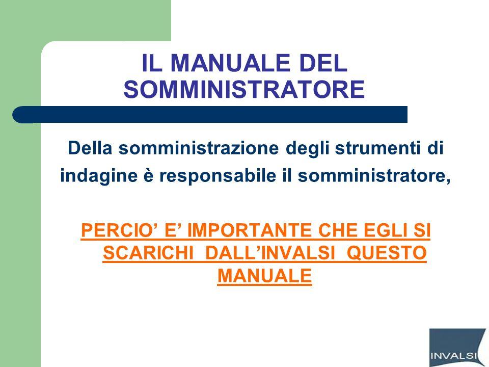 IL MANUALE DEL SOMMINISTRATORE Della somministrazione degli strumenti di indagine è responsabile il somministratore, PERCIO E IMPORTANTE CHE EGLI SI S