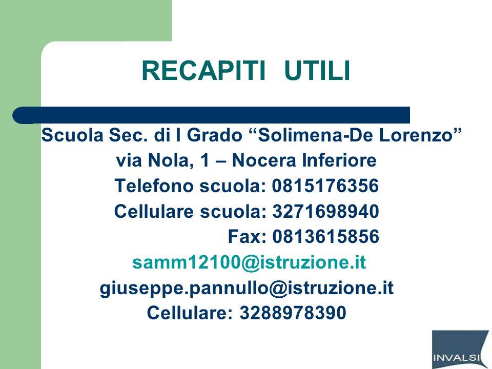 RECAPITI UTILI Scuola Sec. di I Grado Solimena-De Lorenzo via Nola, 1 – Nocera Inferiore Telefono scuola: 0815176356 Cellulare scuola: 3271698940 Fax: