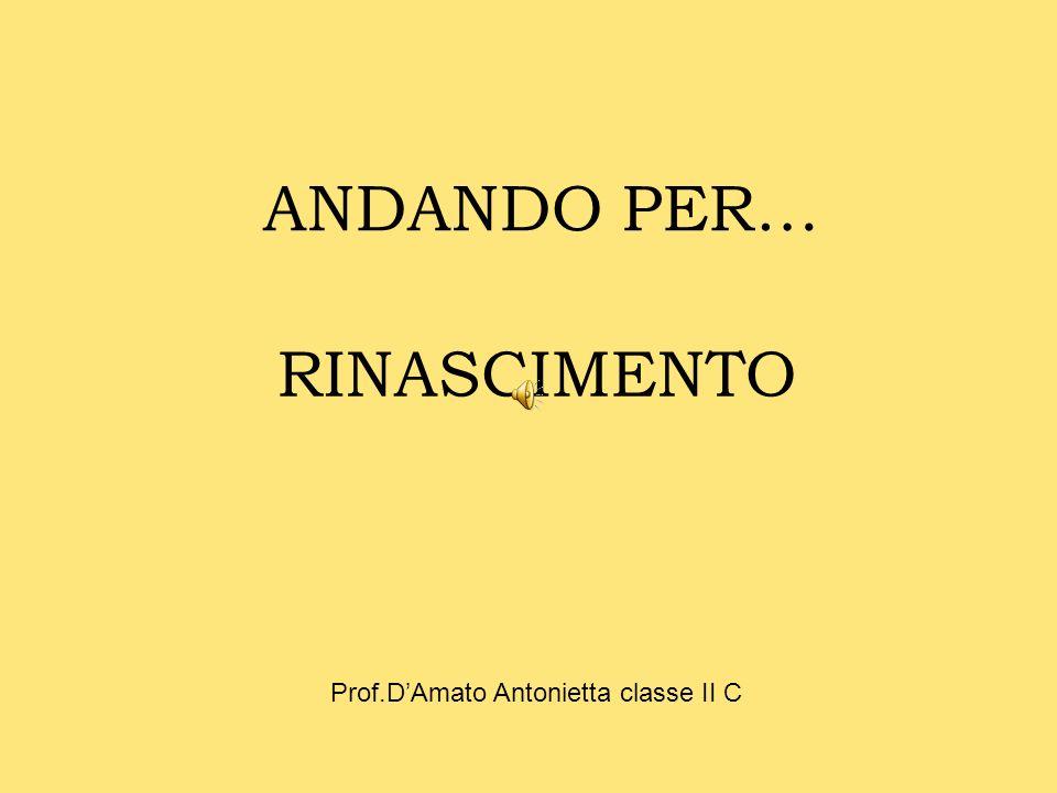 RINASCIMENTO ANDANDO PER… Prof.DAmato Antonietta classe II C