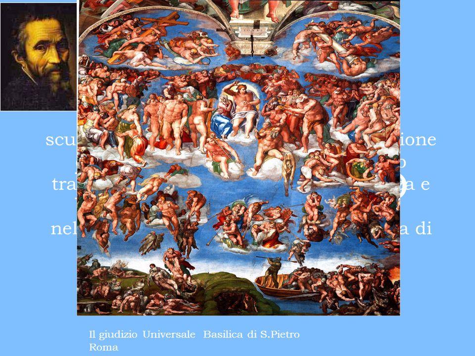 Michelangelo Buonarroti fu pittore, scultore e architetto. Preso dalla corruzione del mondo e dalla salvezza delluomo trasferì nelle sue opere la sua