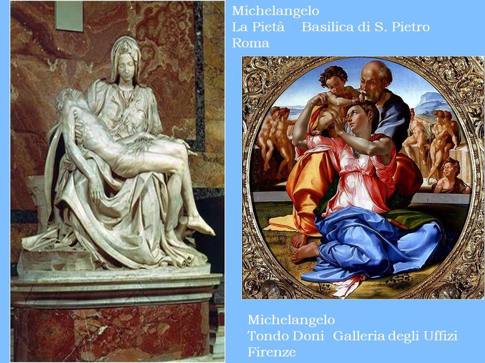 Michelangelo La Pietà Basilica di S. Pietro Roma Michelangelo Tondo Doni Galleria degli Uffizi Firenze