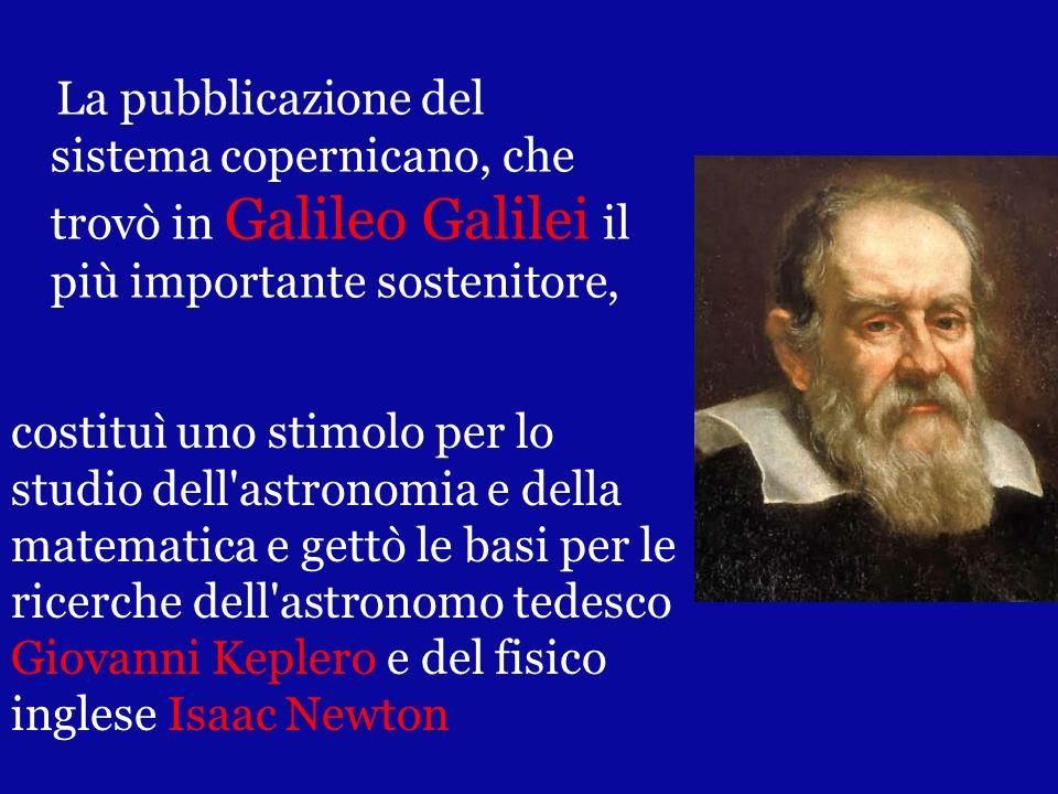 La pubblicazione del sistema copernicano, che trovò in Galileo Galilei il più importante sostenitore, costituì uno stimolo per lo studio dell'astronom