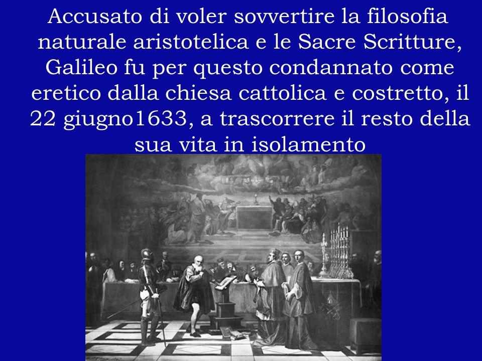 Accusato di voler sovvertire la filosofia naturale aristotelica e le Sacre Scritture, Galileo fu per questo condannato come eretico dalla chiesa catto