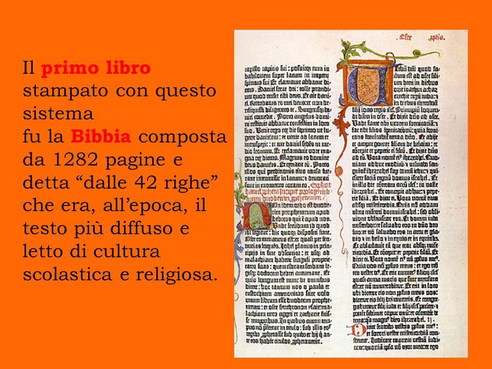 Il primo libro stampato con questo sistema fu la Bibbia composta da 1282 pagine e detta dalle 42 righe che era, allepoca, il testo più diffuso e letto