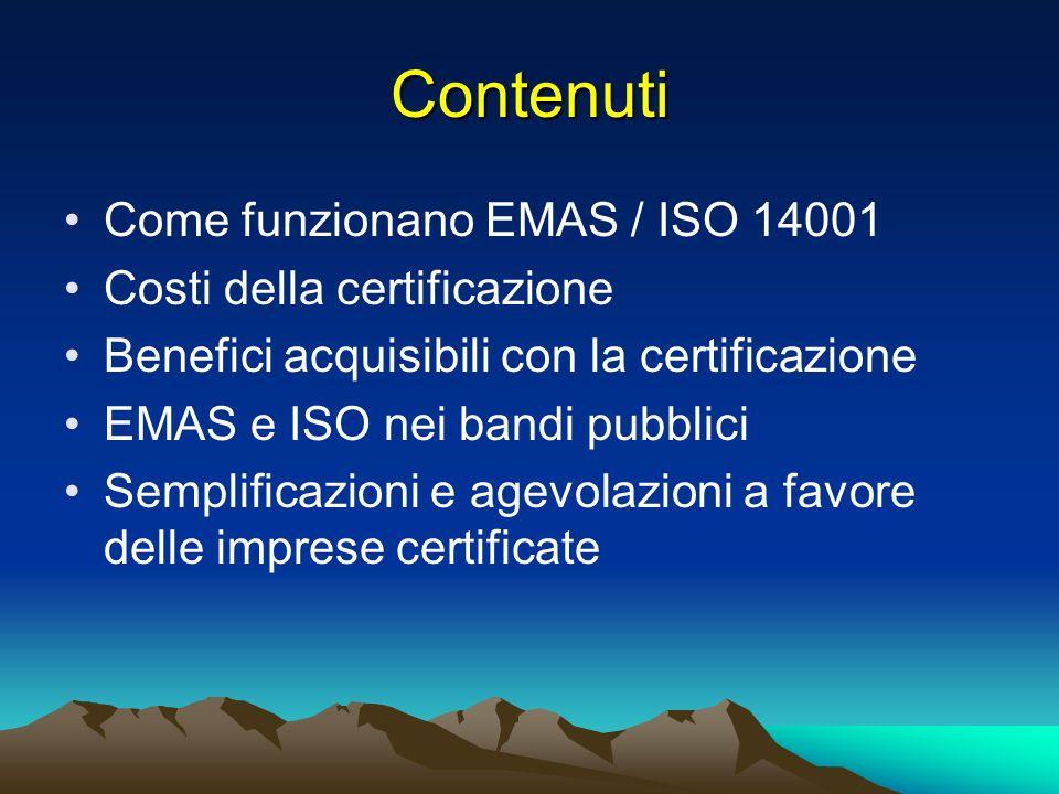 Contenuti Come funzionano EMAS / ISO 14001 Costi della certificazione Benefici acquisibili con la certificazione EMAS e ISO nei bandi pubblici Semplificazioni e agevolazioni a favore delle imprese certificate