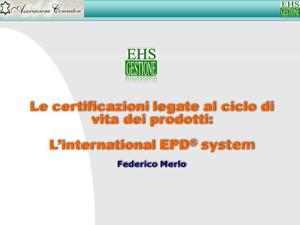 Le certificazioni legate al ciclo di vita dei prodotti: Linternational EPD ® system Federico Merlo Le certificazioni legate al ciclo di vita dei prodo