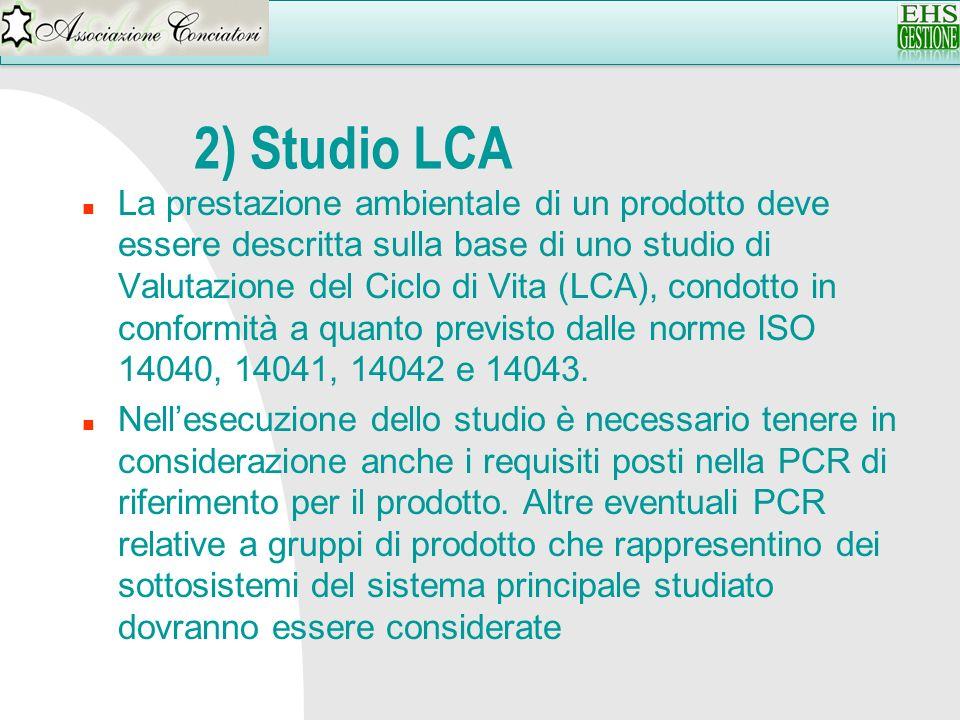 2) Studio LCA n La prestazione ambientale di un prodotto deve essere descritta sulla base di uno studio di Valutazione del Ciclo di Vita (LCA), condot