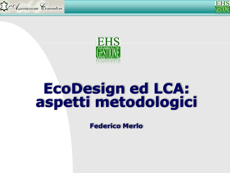 EcoDesign ed LCA: aspetti metodologici Federico Merlo EcoDesign ed LCA: aspetti metodologici Federico Merlo