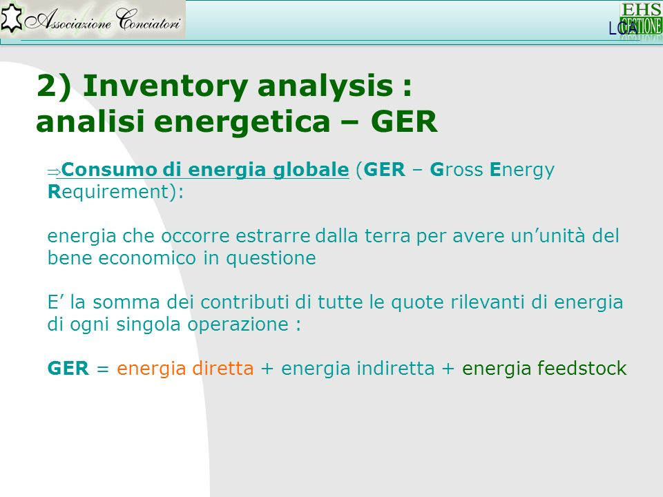 LCA 2) Inventory analysis : analisi energetica – GER Consumo di energia globale (GER – Gross Energy Requirement): energia che occorre estrarre dalla t