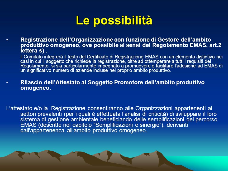 Le possibilità Registrazione dellOrganizzazione con funzione di Gestore dellambito produttivo omogeneo, ove possibile ai sensi del Regolamento EMAS, a
