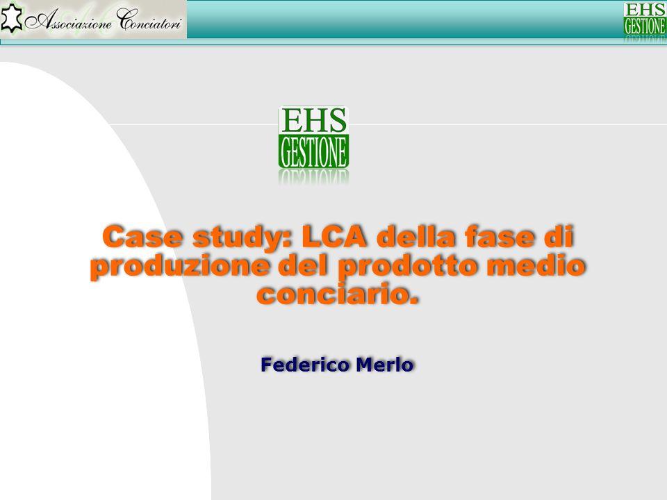 Case study: LCA della fase di produzione del prodotto medio conciario. Federico Merlo Case study: LCA della fase di produzione del prodotto medio conc