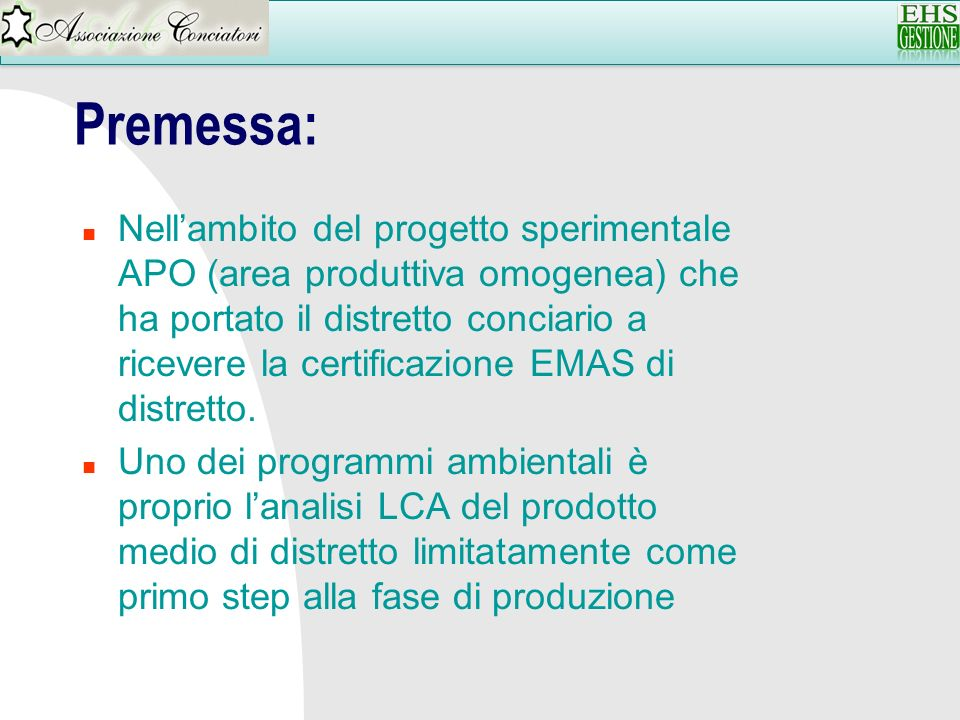 Premessa: n Nellambito del progetto sperimentale APO (area produttiva omogenea) che ha portato il distretto conciario a ricevere la certificazione EMA