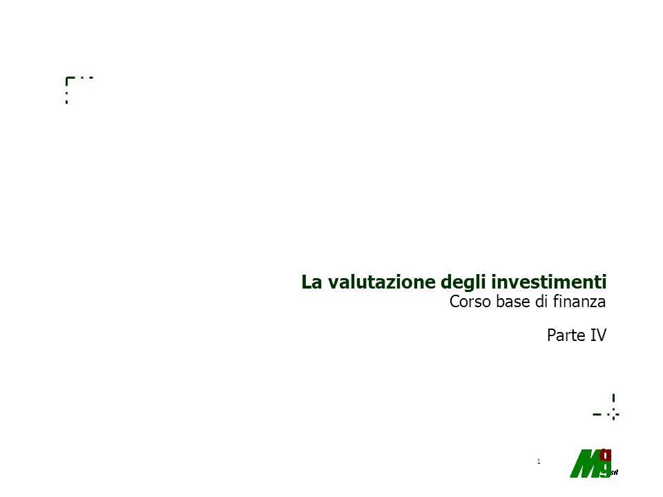 1 La valutazione degli investimenti Corso base di finanza Parte IV