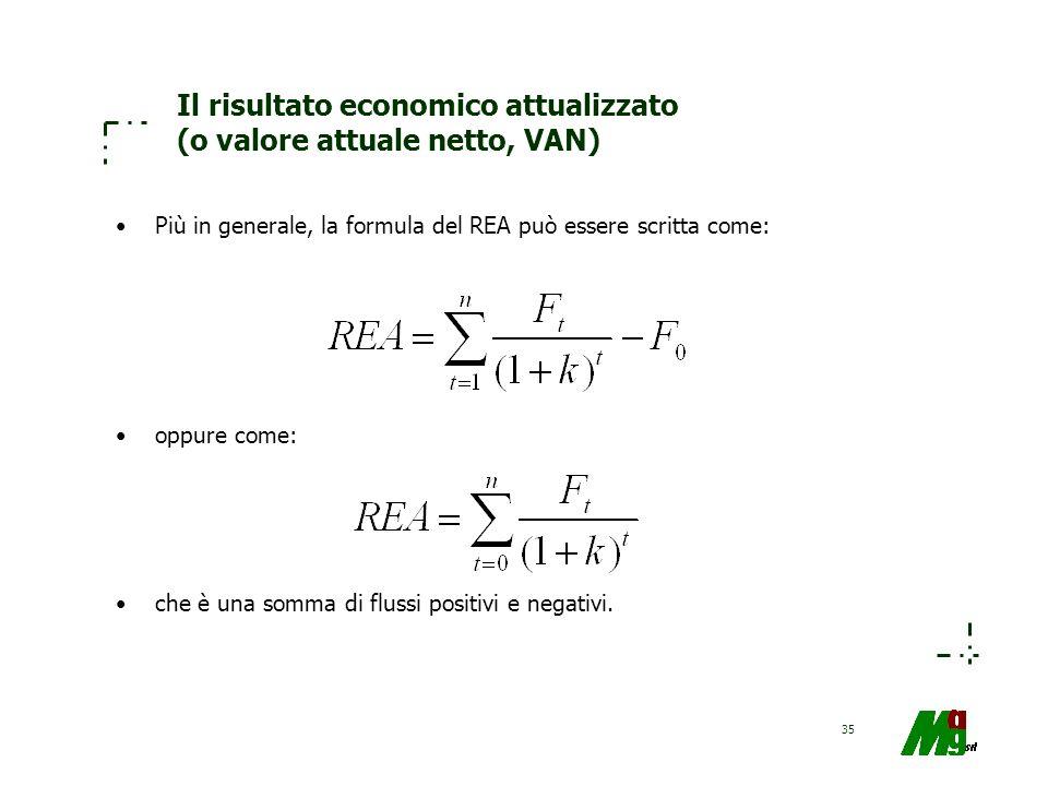 35 Il risultato economico attualizzato (o valore attuale netto, VAN) Più in generale, la formula del REA può essere scritta come: oppure come: che è u