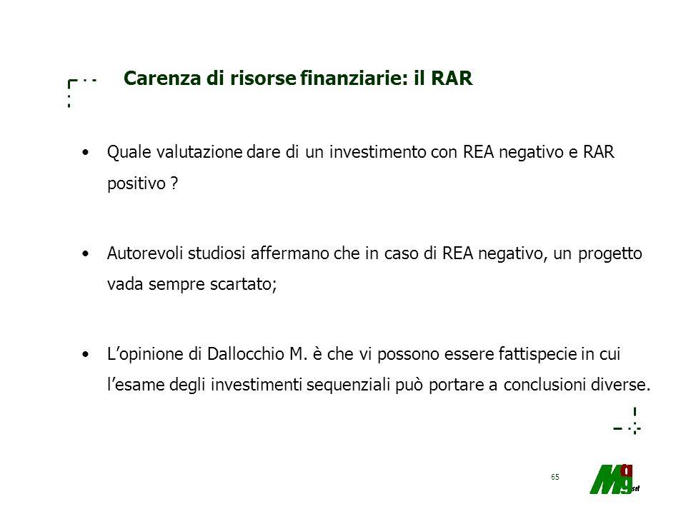 65 Carenza di risorse finanziarie: il RAR Quale valutazione dare di un investimento con REA negativo e RAR positivo ? Autorevoli studiosi affermano ch