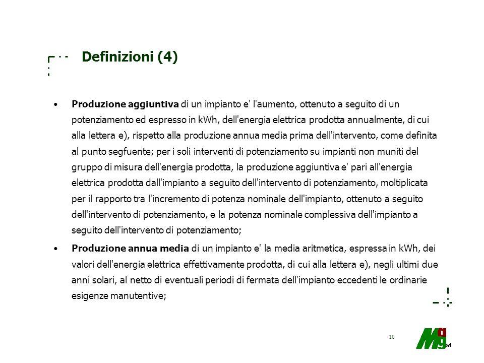 10 Definizioni (4) Produzione aggiuntiva di un impianto e' l'aumento, ottenuto a seguito di un potenziamento ed espresso in kWh, dell'energia elettric