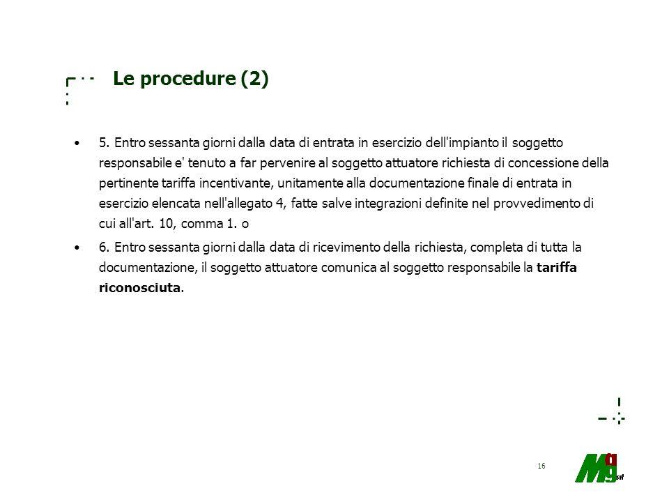 16 Le procedure (2) 5. Entro sessanta giorni dalla data di entrata in esercizio dell'impianto il soggetto responsabile e' tenuto a far pervenire al so