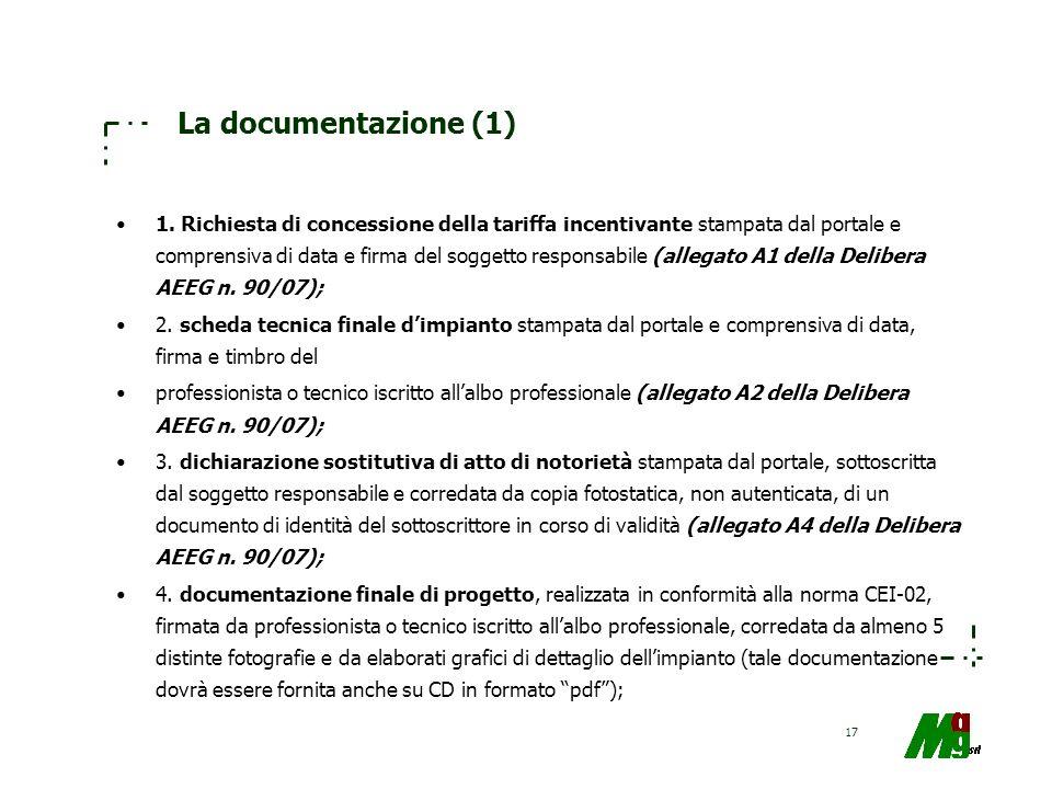 17 La documentazione (1) 1. Richiesta di concessione della tariffa incentivante stampata dal portale e comprensiva di data e firma del soggetto respon
