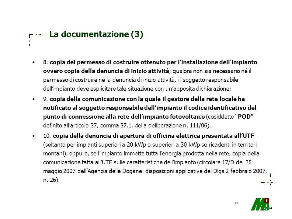 19 La documentazione (3) 8. copia del permesso di costruire ottenuto per linstallazione dellimpianto ovvero copia della denuncia di inizio attività; q