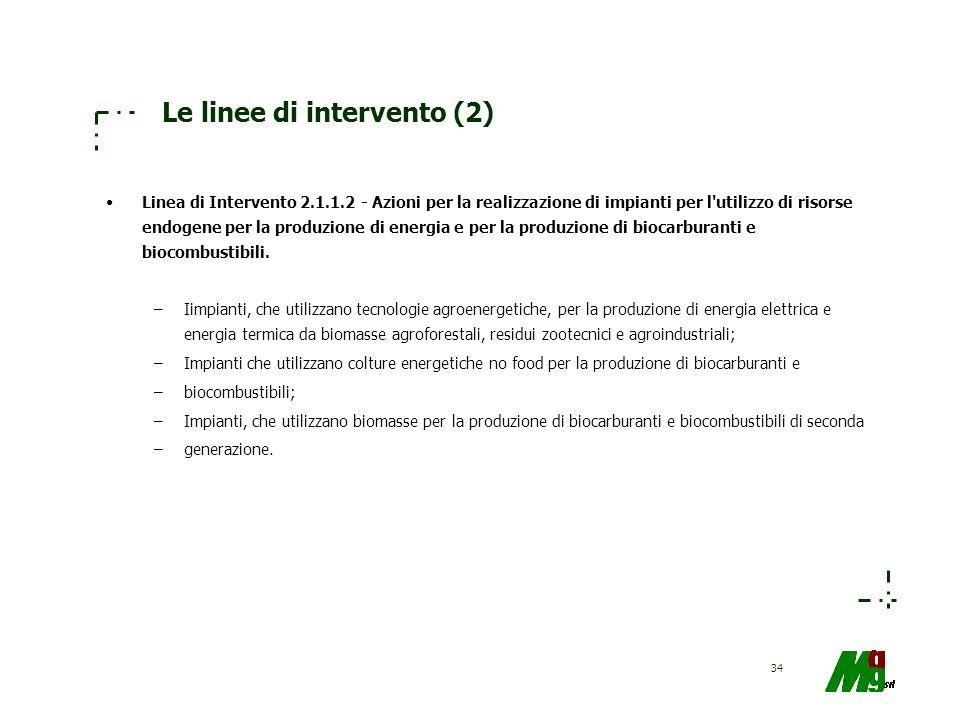 34 Le linee di intervento (2) Linea di Intervento 2.1.1.2 - Azioni per la realizzazione di impianti per l'utilizzo di risorse endogene per la produzio