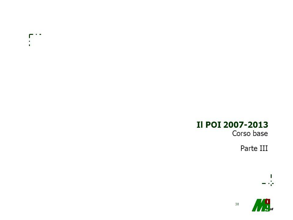 38 Il POI 2007-2013 Corso base Parte III