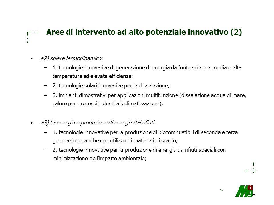 57 Aree di intervento ad alto potenziale innovativo (2) a2) solare termodinamico: –1. tecnologie innovative di generazione di energia da fonte solare