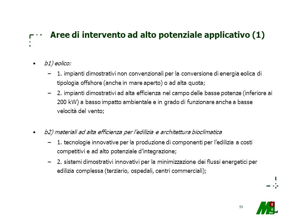 59 Aree di intervento ad alto potenziale applicativo (1) b1) eolico: –1. impianti dimostrativi non convenzionali per la conversione di energia eolica