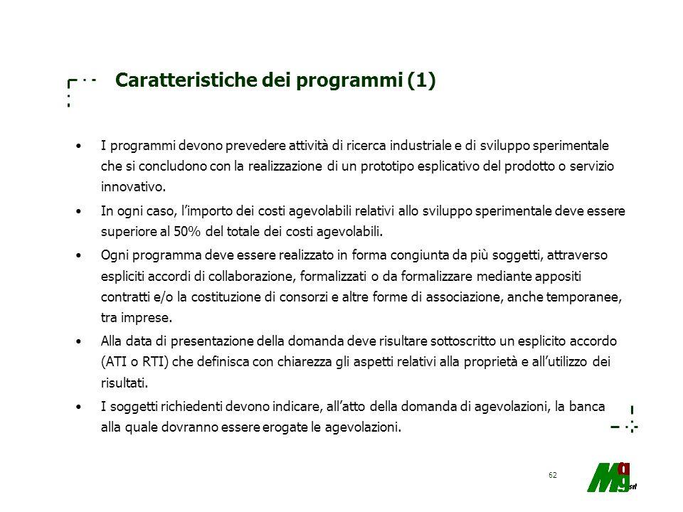 62 Caratteristiche dei programmi (1) I programmi devono prevedere attività di ricerca industriale e di sviluppo sperimentale che si concludono con la