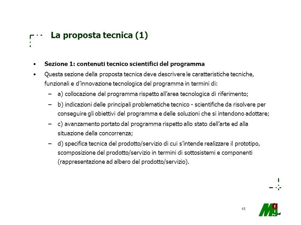 65 La proposta tecnica (1) Sezione 1: contenuti tecnico scientifici del programma Questa sezione della proposta tecnica deve descrivere le caratterist