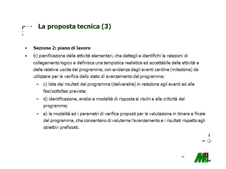 68 La proposta tecnica (3) Sezione 2: piano di lavoro b) pianificazione delle attività elementari, che dettagli e identifichi le relazioni di collegam